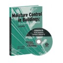 Moisture Control in Buildings: The Key Factor in Mold Prevention: 2nd Ed + ASTM Standards Related to Manual 18 A Companion CD